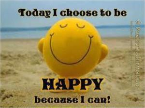 Today I choose to be happy...because I can!